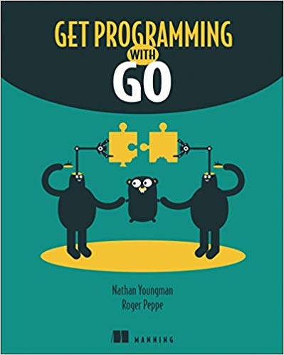 """Book cover of """"Get Programming with Go"""", by Nathan Youngman and Roger Peppe"""